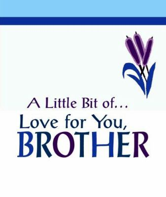 A Little Bit Of... Love for You, Brother 9780883969700