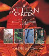 A Pattern Garden: The Essential Elements of Garden Making 3950065