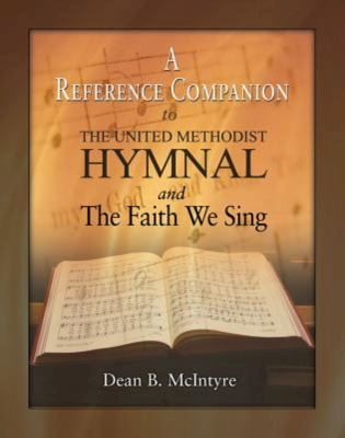 A Reference Companion to the United Methodist Hymnal and the Faith We Sing 9780881775778