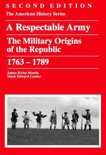 Respectable Army: The Military Origins of the Republic, 1763 - 1789 - 2nd Edition