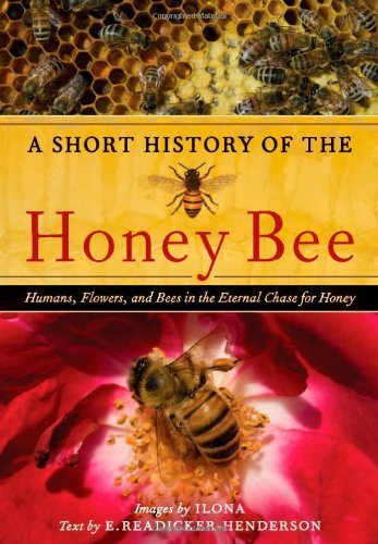 A Short History of the Honey Bee: Humans, Flowers, and Bees in the Eternal Chase for Honey 9780881929423