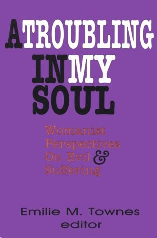 A Troubling in My Soul: Womanist Perspectives on Evil and Suffering 9780883447833