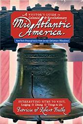 A   Visitor's Guide to Colonial & Revolutionary Mid-Atlantic America: Interesting Sites to Visit, Lodging, Dining, Things to Do, I