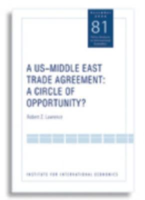 A us-middle east trade agreement: A Circle of Opportunity? 9780881323962