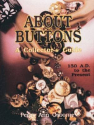 About Buttons: A Collector's Guide, A.D. 150 to the Present 9780887405556