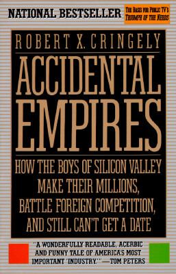 Accidental Empires: How the Boys of Silicon Valley Make Their Millions, Battle Foreign.......... 9780887306211