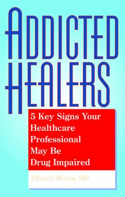 Addicted Healers: 5 Key Signs Your Healthcare Professional May Be Drug Impaired 9780882823928