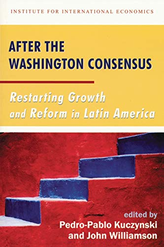 After the Washington Consensus: Restarting Growth and Reform in Latin America 9780881323474