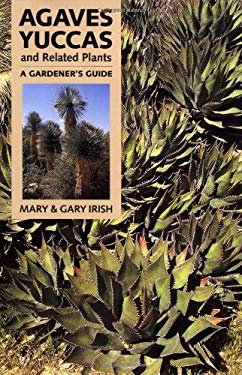 Agaves, Yuccas, and Related Plants: A Gardener's Guide 9780881924428