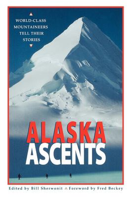 Alaska Ascents: World-Class Mountaineers Tell Thei 9780882404790