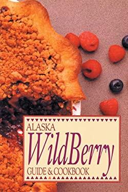 Alaska Wild Berry Guide and Cookbook 9780882402291