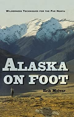 Alaska on Foot: Wilderness Techniques for the Far North 9780881503517