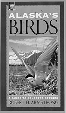 Alaska's Birds: A Guide to Selected Species 9780882404554