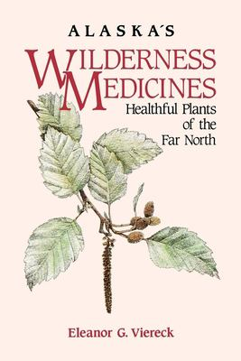 Alaska's Wilderness Medicines: Healthful Plants of 9780882403229