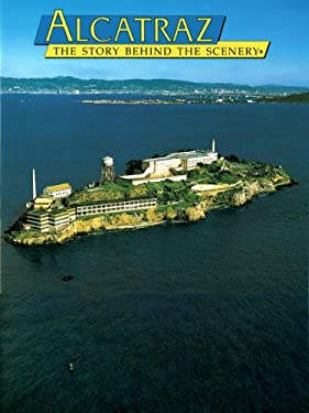 Alcatraz: The Story Behind the Scenery 9780887140013