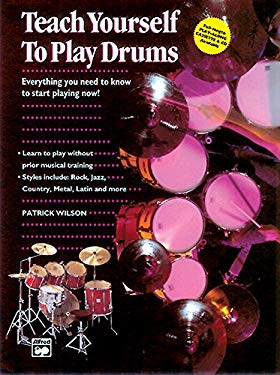 Alfred's Teach Yourself to Play Drums: Everything You Need to Know to Start Playing Now!, Book & CD 9780882846842
