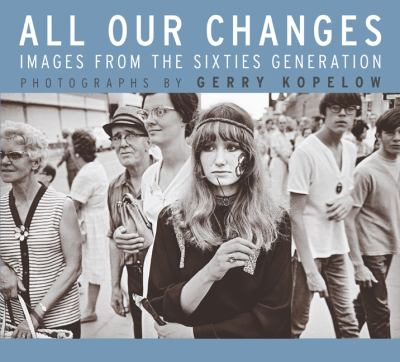 All Our Changes: Images from the Sixties Generation 9780887557149