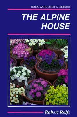 Alpine House It's Plants and Pur 9780881921854