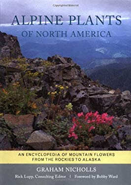 Alpine Plants of North America: An Encyclopedia of Mountain Flowers from the Rockies to Alaska 9780881925487