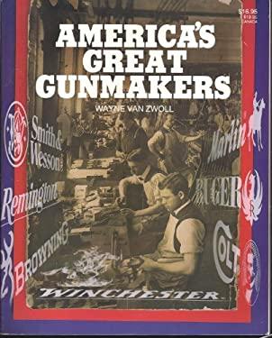 America's Great Gunmakers 9780883171660