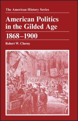 American Politics in the Gilded Age: 1868 - 1900 9780882959337