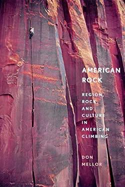 American Rock: Region, Rock, and Culture in American Climbing 9780881504286