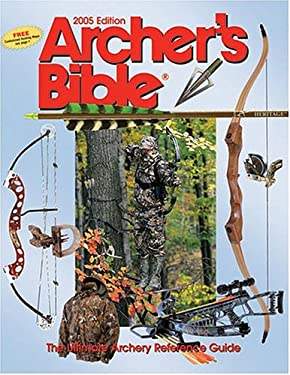 Archer's Bible: The Ultimate Archery Reference Guide 9780883172889