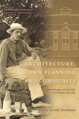 Architecture, Town Planning and Community: Selected Writings and Public Talks by Cecil Burgess, 1909-1946 9780888644558