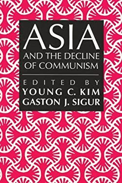 Asia and the Decline of Communism 9780887384158