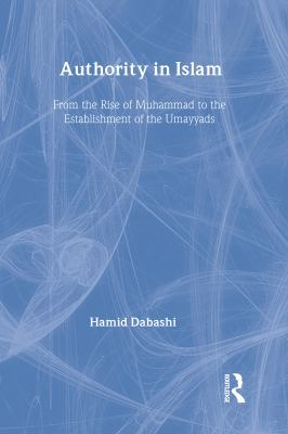 Authority in Islam: From the Rise of Muhammad to the Establishment of the Umayyads 9780887382888
