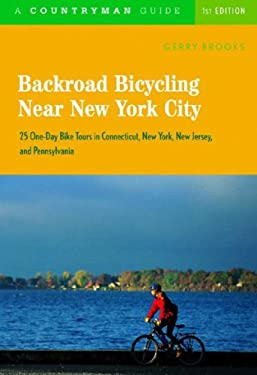 Backroad Bicycling Near New York City: 25 One-Day Bike Tours in Connecticut, New York, New Jersey, and Pennsylvania 9780881506600