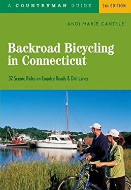 Backroad Bicycling in Connecticut: 32 Scenic Rides on Country Lanes & Dirt Roads 9780881507300