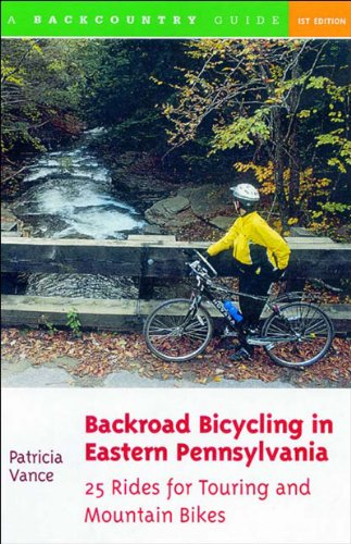 Backroad Bicycling in Eastern Pennsylvania: 25 Rides for Touring and Mountain Bikes 9780881504774