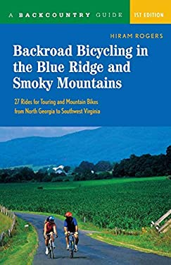 Backroad Bicycling in the Blue Ridge and Smoky Mountains: 27 Rides for Touring and Mountain Bikes from North Georgia to Southwest Virginia 9780881505764