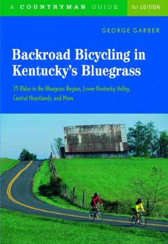 Backroad Bicycling in Kentucky's Bluegrass: 25 Rides in the Bluegrass Region Lower Kentucky Valley, Central Heartlands, and More 9780881506259