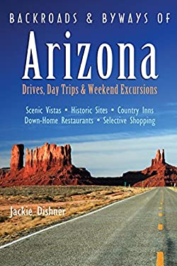 Backroads & Byways of Arizona: Drives, Day Trips & Weekend Excursions 9780881508154