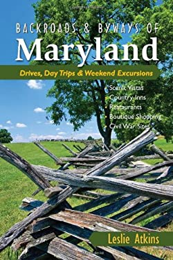 Backroads & Byways of Maryland: Drives, Day Trips & Weekend Excursions 9780881509267
