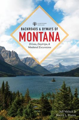Backroads & Byways of Montana: Drives, Day Trips & Weekend Excursions 9780881508994