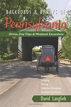 Backroads & Byways of Pennsylvania: Drives, Day Trips & Weekend Excursions 9780881509038