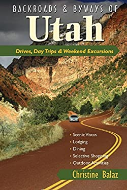 Backroads & Byways of Utah: Drives, Day Trips & Weekend Excursions 9780881509069