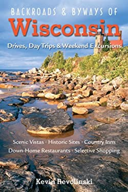Backroads & Byways of Wisconsin: Drives, Day Trips & Weekend Excursions 9780881508161