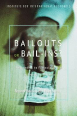 Bailouts or Bail-Ins?: Responding to Financial Crises in Emerging Economies 9780881323719