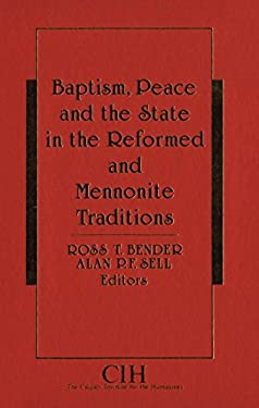 Baptism, Peace and the State in the Reformed and Mennonite Traditions 9780889202047