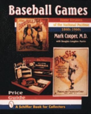 Baseball Games: Home Versions of the National Pastime, 1860s-1960s 9780887407673