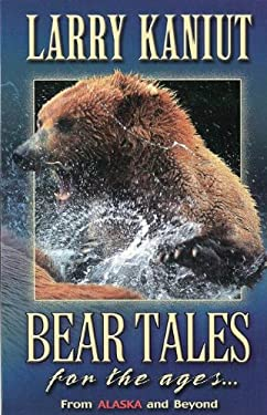 Bear Tales for the Ages...: From Alaska and Beyond 9780882407005