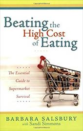 Beating the High Cost of Eating: The Essential Guide to Supermarket Survival 3957352