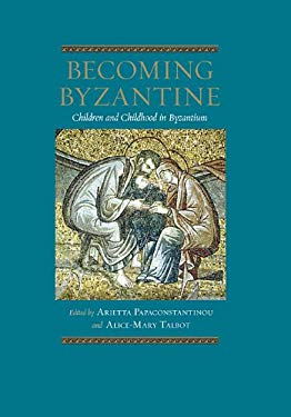 Becoming Byzantine: Children and Childhood in Byzantium 9780884023562