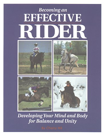 Becoming an Effective Rider: Developing Your Mind and Body for Balance and Unity 9780882666884