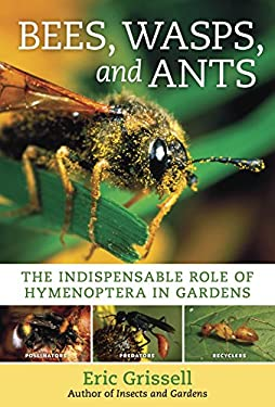 Bees, Wasps, and Ants: The Indispensable Role of Hymenoptera in Gardens 9780881929881