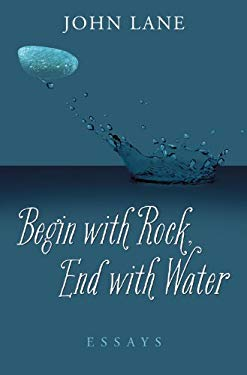 Begin with Rock, End with Water: Essays 9780881463842